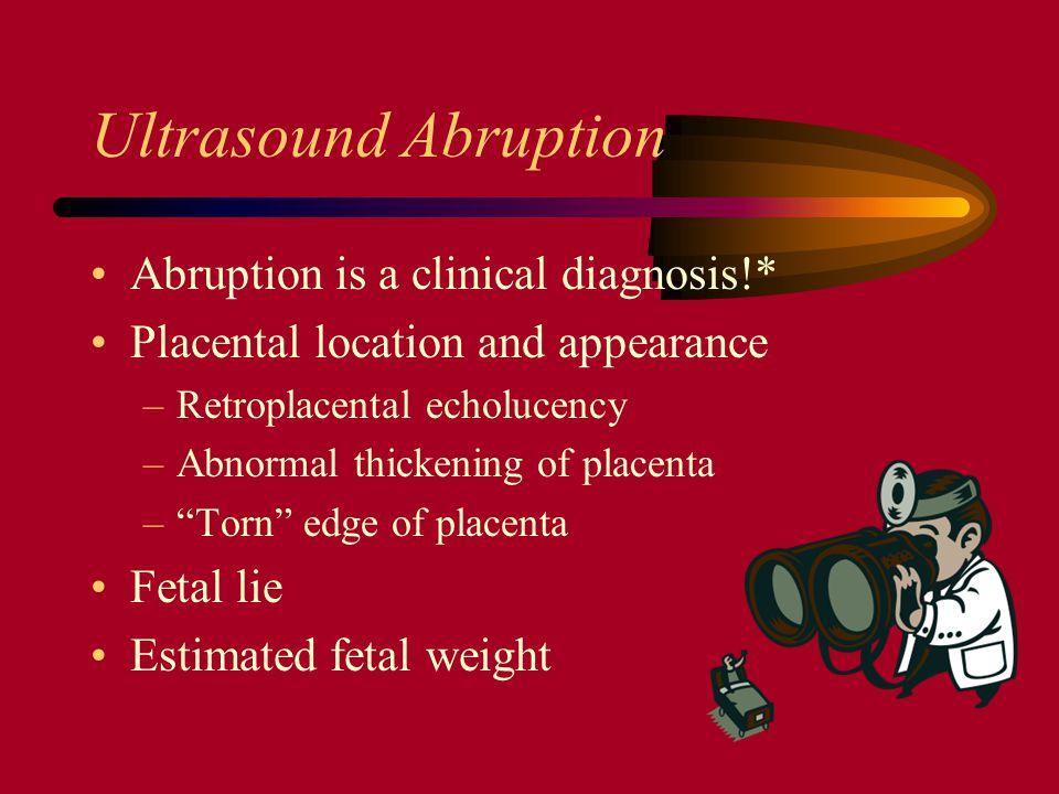 Ultrasound Abruption Abruption is a clinical diagnosis!*