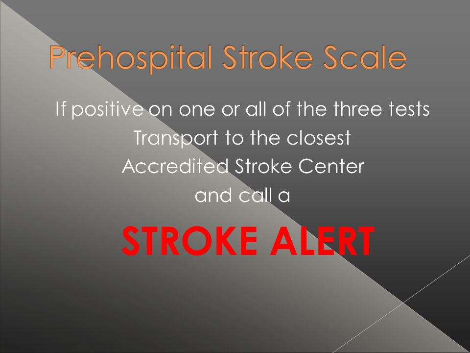 STROKE ALERT If positive on one or all of the three tests