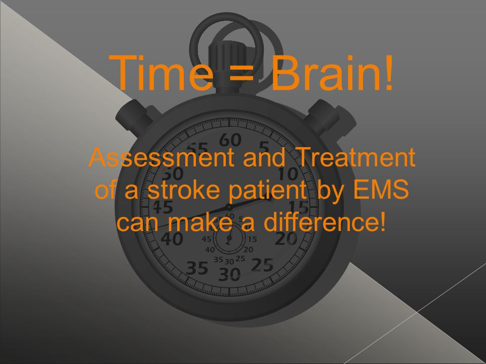 Time = Brain! Assessment and Treatment of a stroke patient by EMS can make a difference! 21