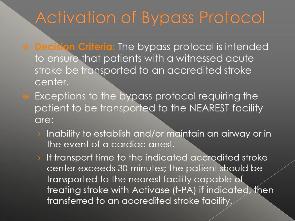 Decision Criteria: The bypass protocol is intended to ensure that patients with a witnessed acute stroke be transported to an accredited stroke center.