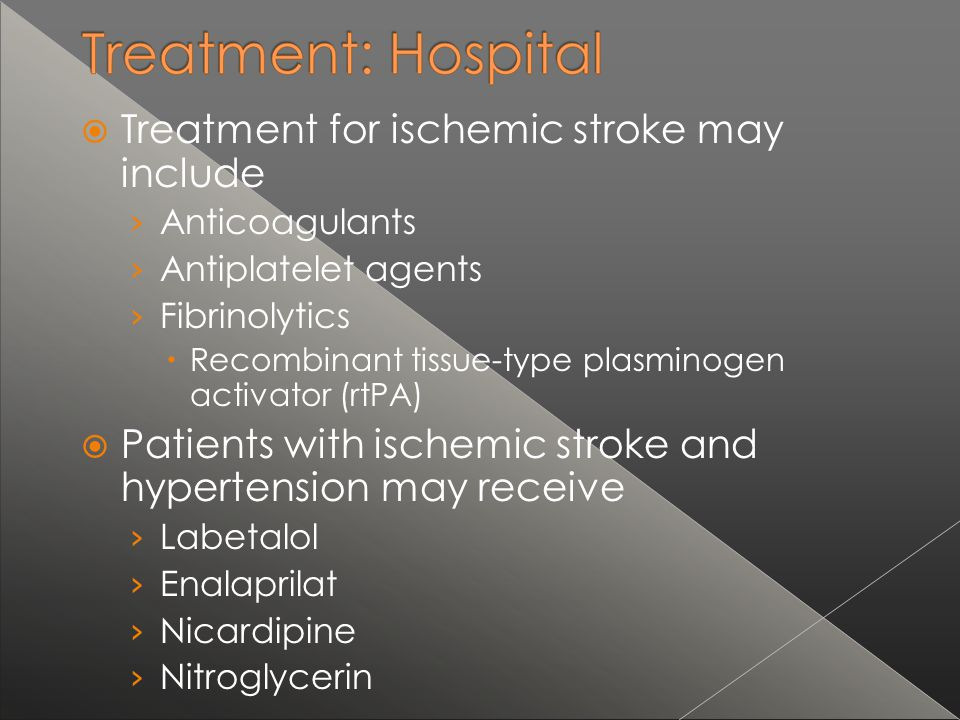 Treatment for ischemic stroke may include