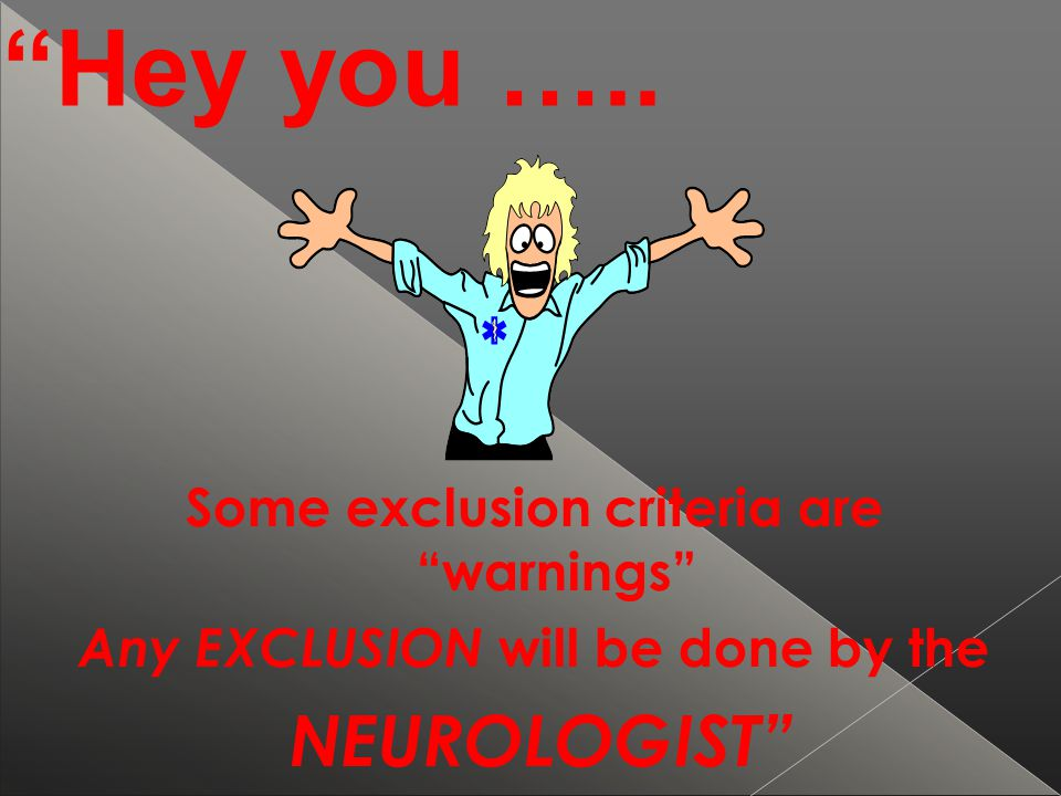 Hey you ….. Some exclusion criteria are warnings