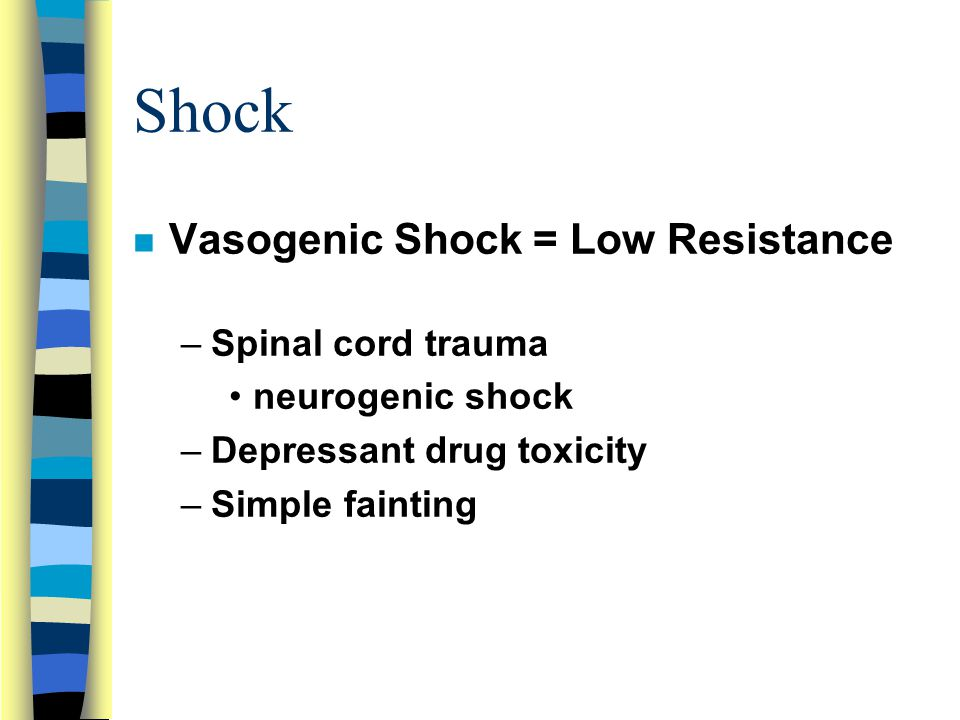 Shock Vasogenic Shock = Low Resistance Spinal cord trauma