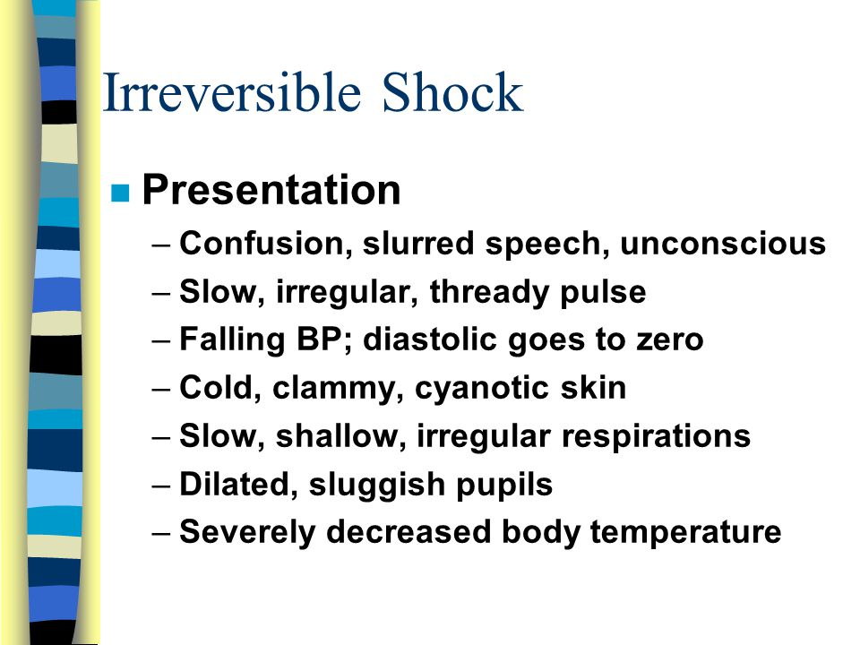 Irreversible Shock Presentation Confusion, slurred speech, unconscious
