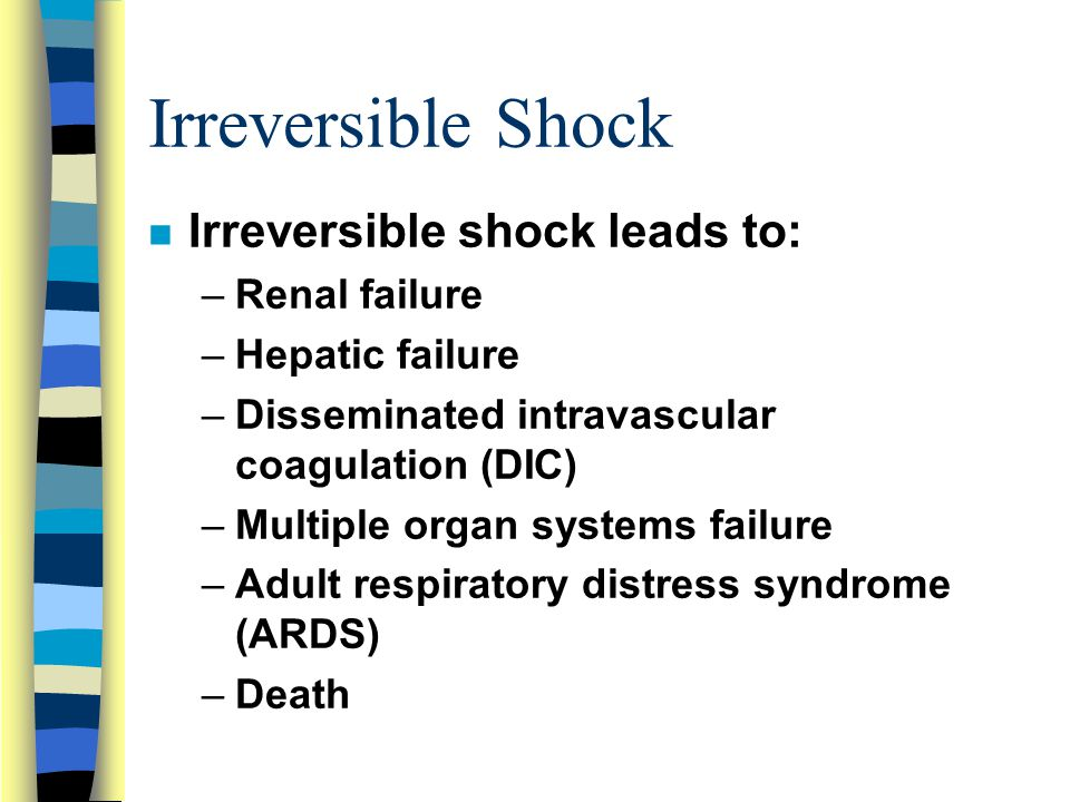 Irreversible Shock Irreversible shock leads to: Renal failure