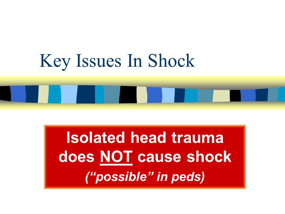 Isolated head trauma does NOT cause shock ( possible in peds)
