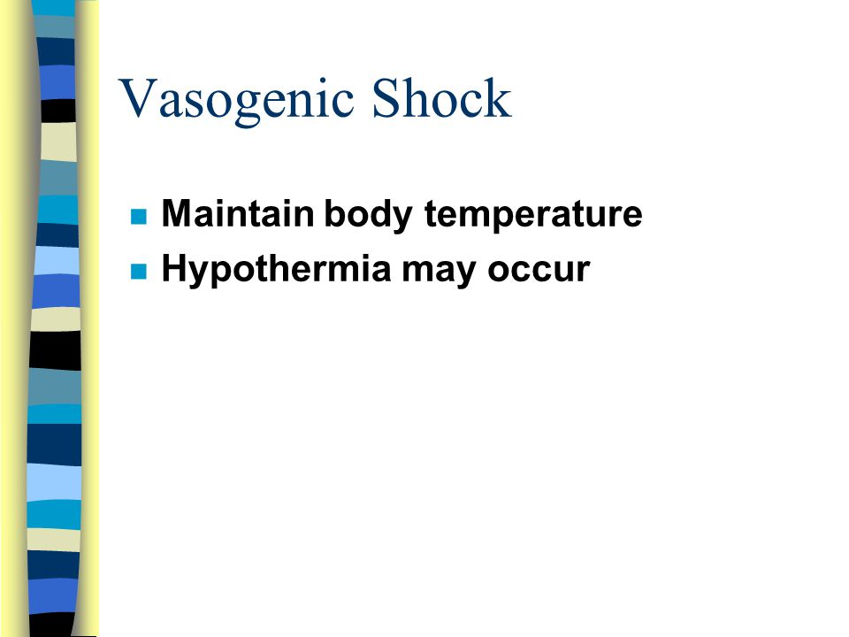 Vasogenic Shock Maintain body temperature Hypothermia may occur