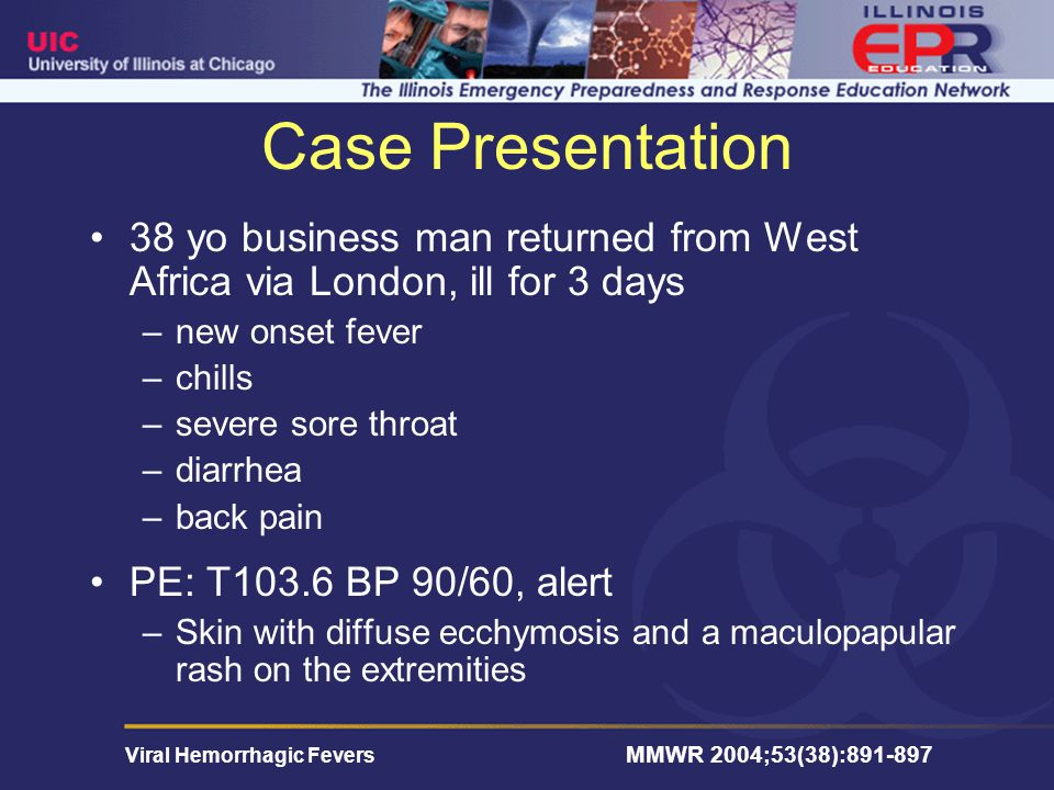 Case Presentation 38 yo business man returned from West Africa via London, ill for 3 days. new onset fever.