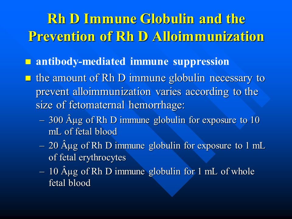 Rh D Immune Globulin and the Prevention of Rh D Alloimmunization