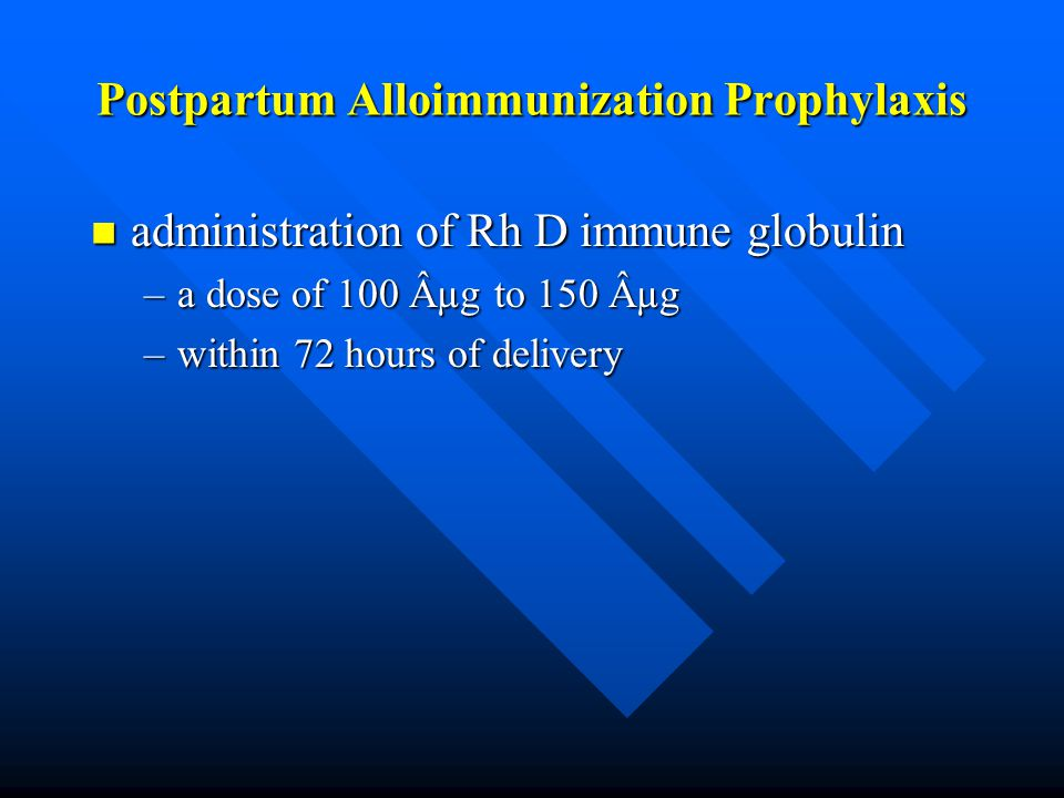 Postpartum Alloimmunization Prophylaxis