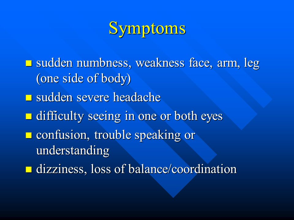 Symptoms sudden numbness, weakness face, arm, leg (one side of body)