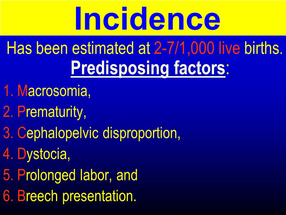 Has been estimated at 2-7/1,000 live births. Predisposing factors: