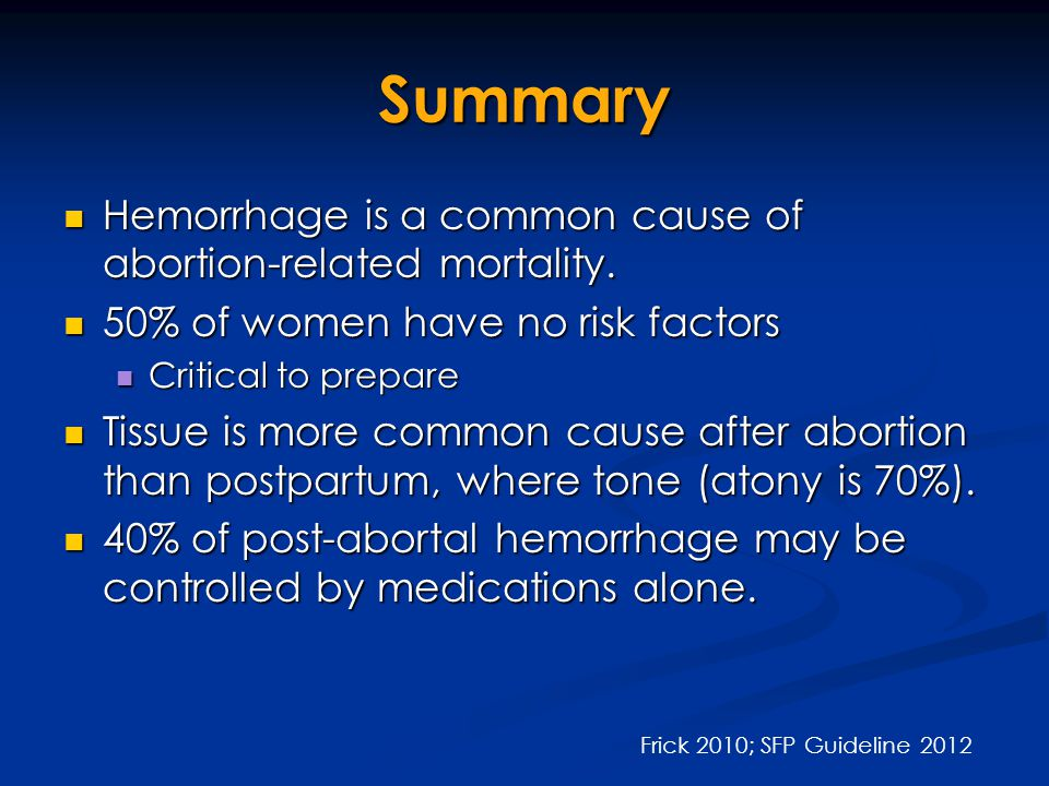 Summary Hemorrhage is a common cause of abortion-related mortality.