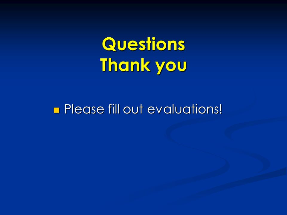 Questions Thank you Please fill out evaluations!
