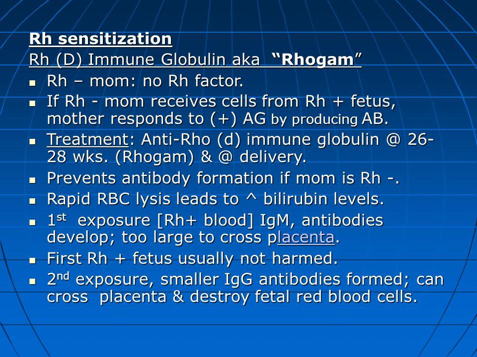 Rh (D) Immune Globulin aka Rhogam Rh – mom: no Rh factor.