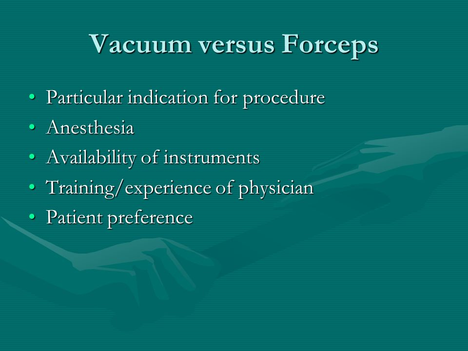 Vacuum versus Forceps Particular indication for procedure Anesthesia
