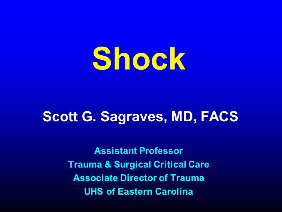 Shock Scott G. Sagraves, MD, FACS Assistant Professor