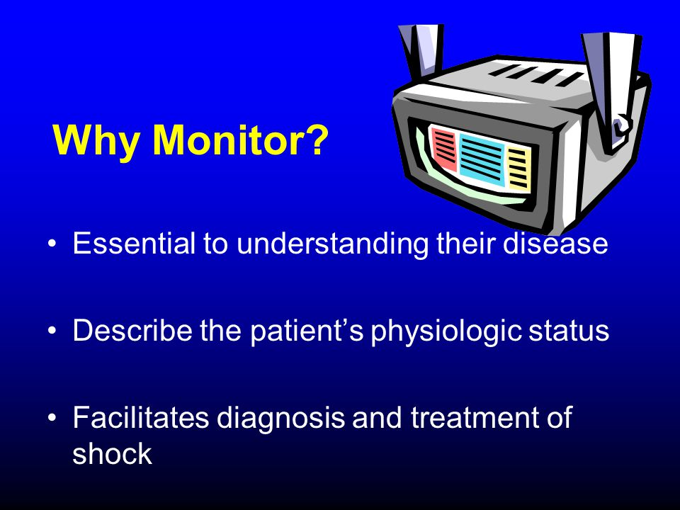 Why Monitor Essential to understanding their disease