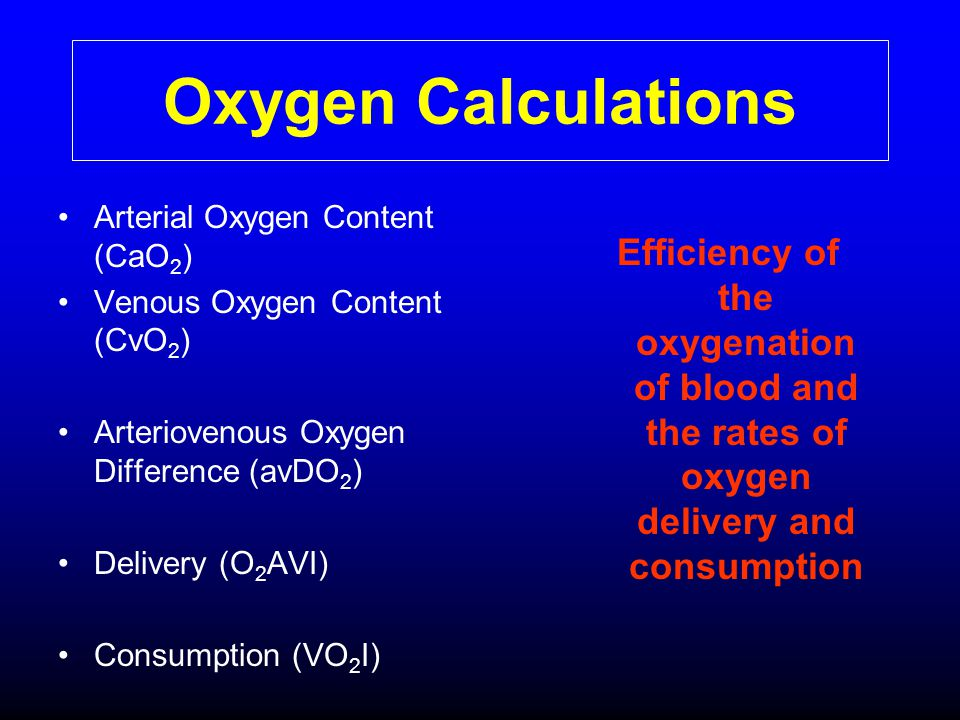 Oxygen Calculations Arterial Oxygen Content (CaO2) Venous Oxygen Content (CvO2) Arteriovenous Oxygen Difference (avDO2)