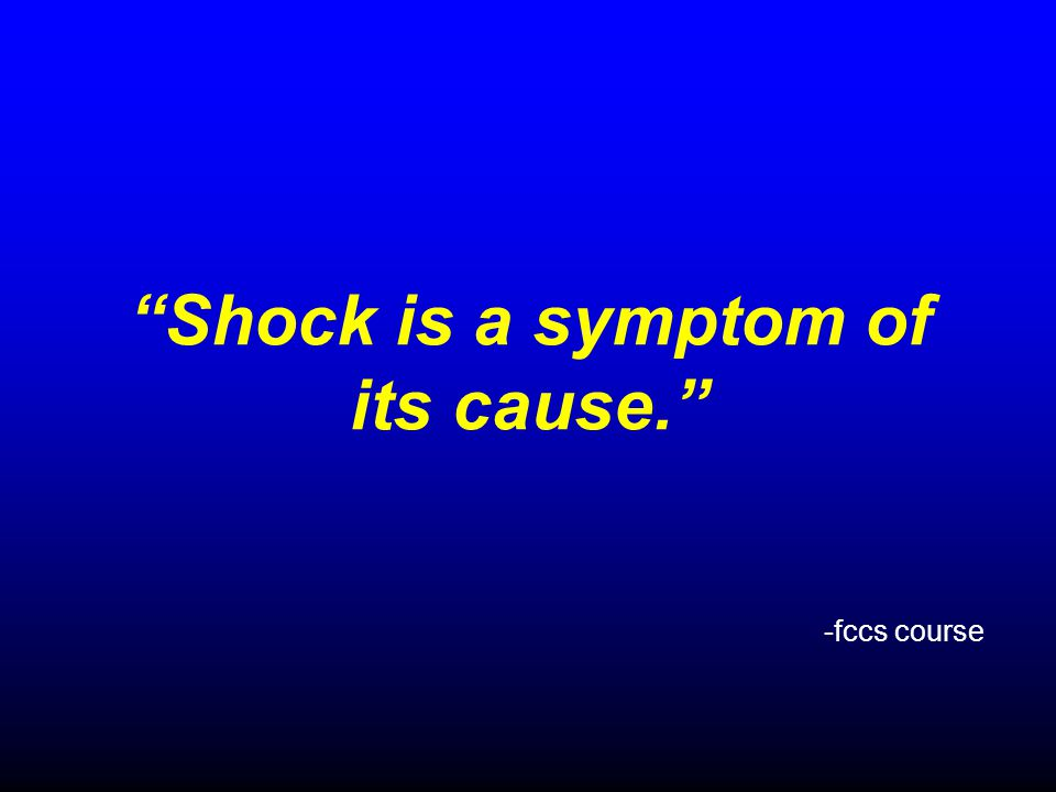 Shock is a symptom of its cause.