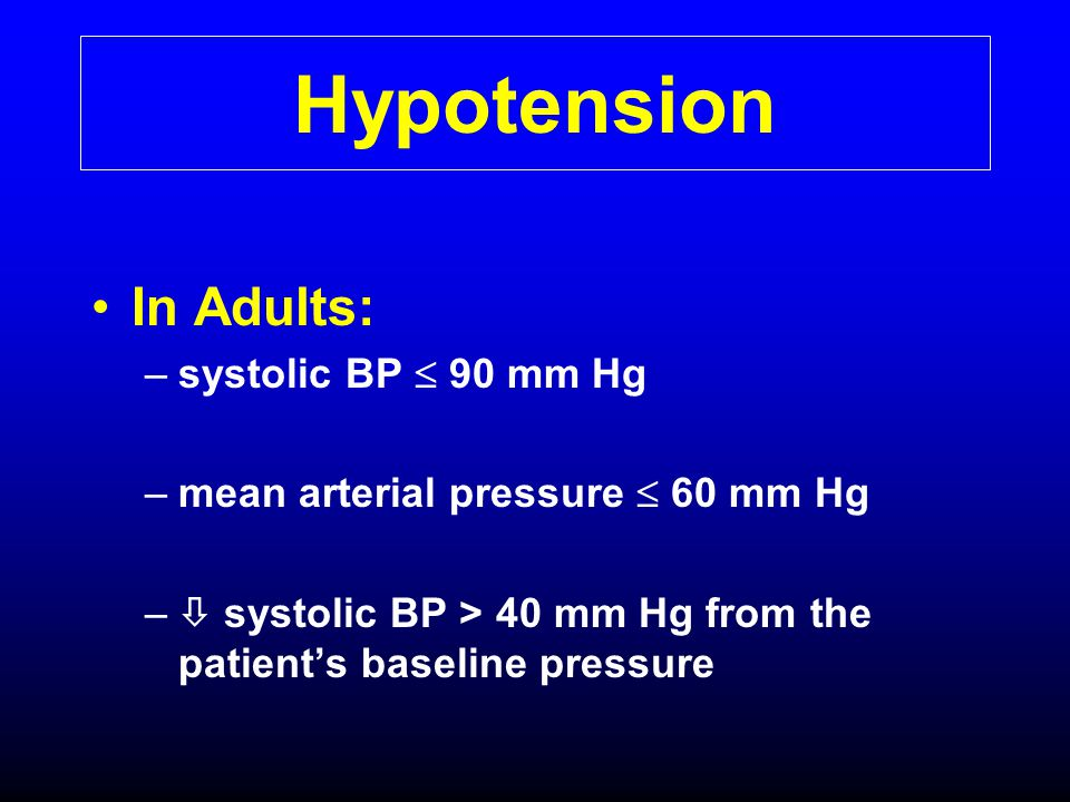 Hypotension In Adults: systolic BP  90 mm Hg