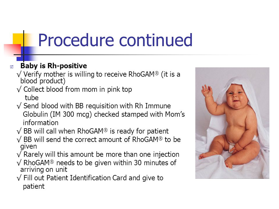 Procedure continued Baby is Rh-positive