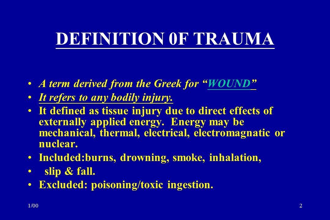 DEFINITION 0F TRAUMA A term derived from the Greek for WOUND