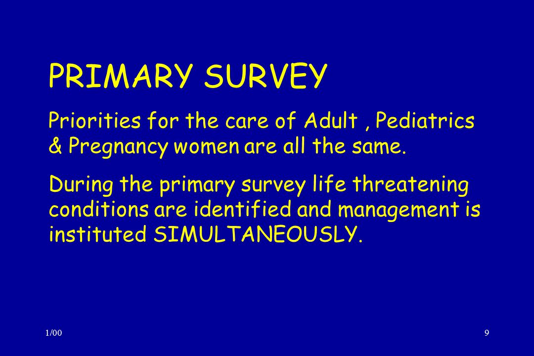 PRIMARY SURVEY Priorities for the care of Adult , Pediatrics & Pregnancy women are all the same.