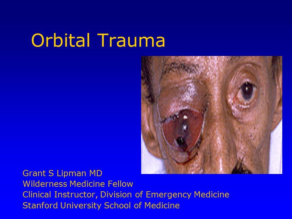 Orbital Trauma Grant S Lipman MD Wilderness Medicine Fellow