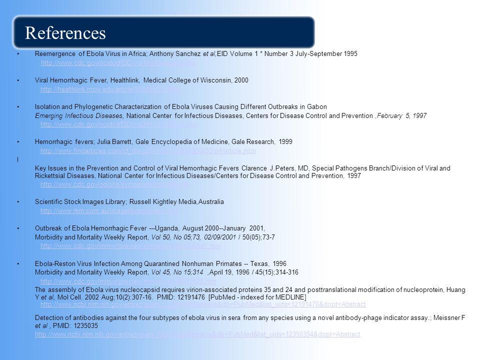 References Reemergence of Ebola Virus in Africa; Anthony Sanchez et al,EID Volume 1 * Number 3 July-September 1995.