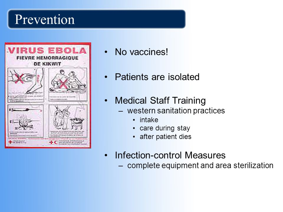 Prevention No vaccines! Patients are isolated Medical Staff Training