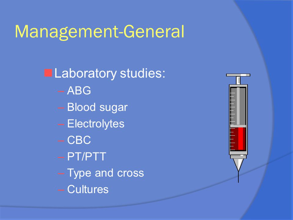 Management-General Laboratory studies: ABG Blood sugar Electrolytes