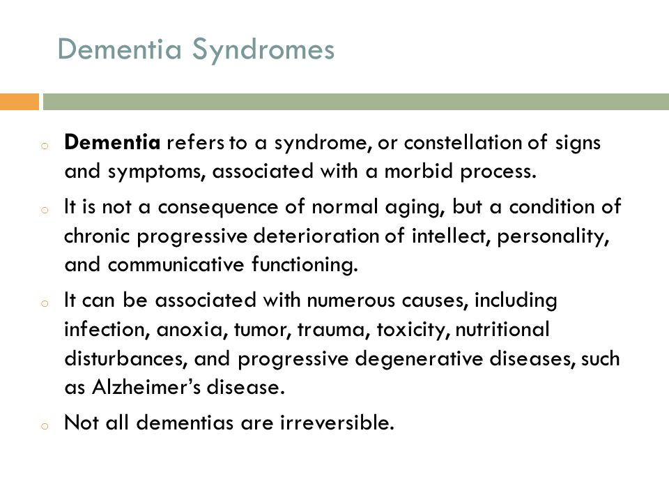 Dementia Syndromes Dementia refers to a syndrome, or constellation of signs and symptoms, associated with a morbid process.
