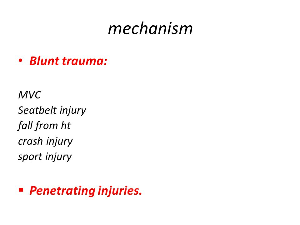 mechanism Blunt trauma: Penetrating injuries. MVC Seatbelt injury