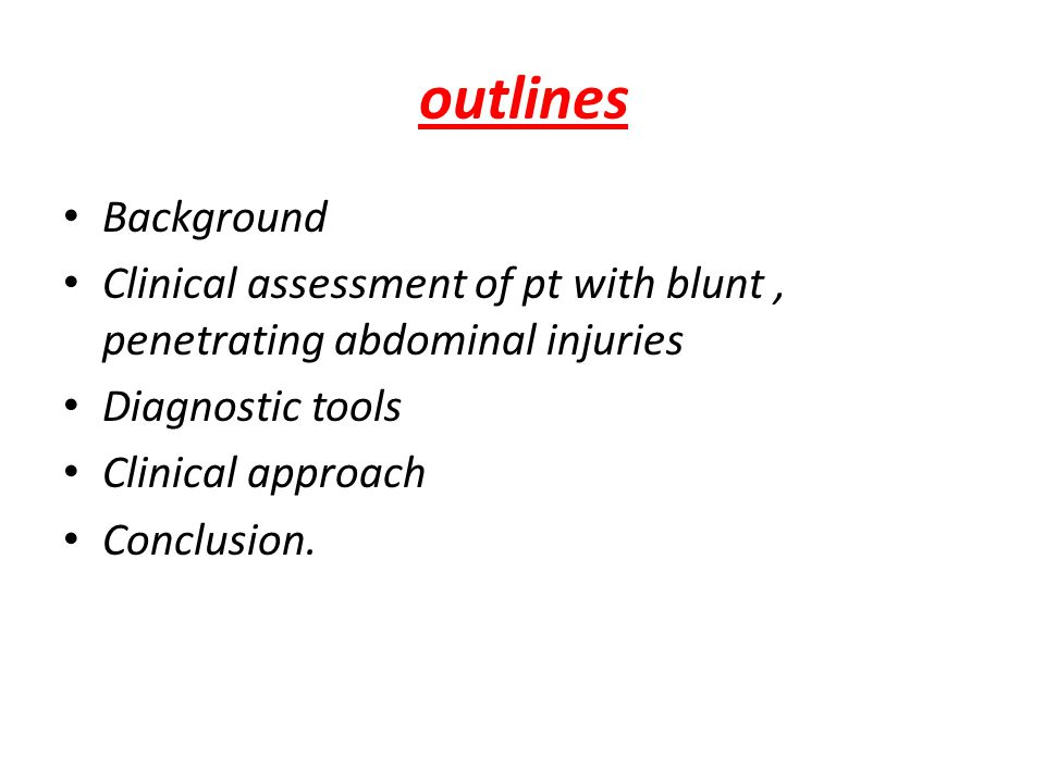 outlines Background. Clinical assessment of pt with blunt , penetrating abdominal injuries. Diagnostic tools.