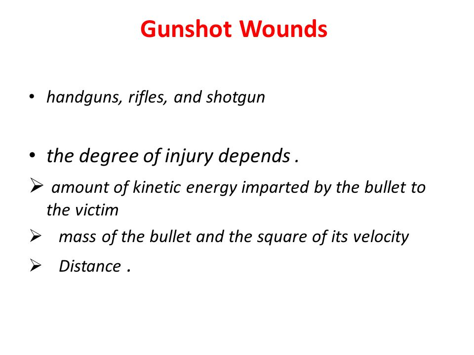 Gunshot Wounds the degree of injury depends .