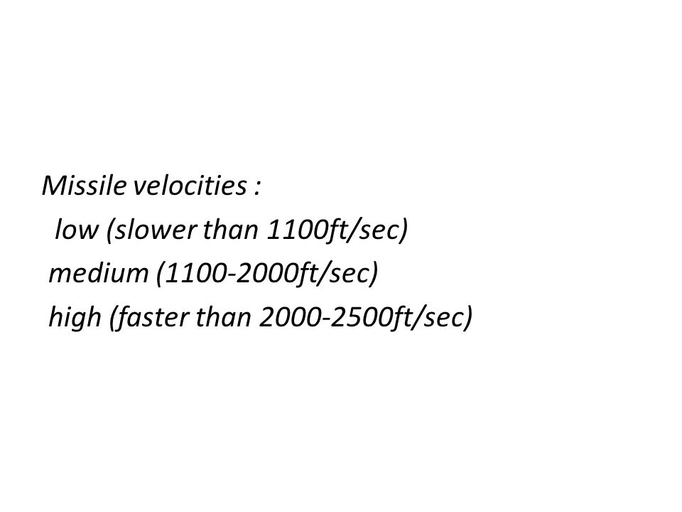 Missile velocities : low (slower than 1100ft/sec) medium (1100-2000ft/sec) high (faster than 2000-2500ft/sec)