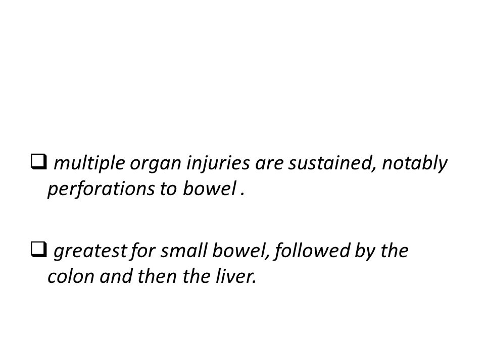 multiple organ injuries are sustained, notably perforations to bowel .