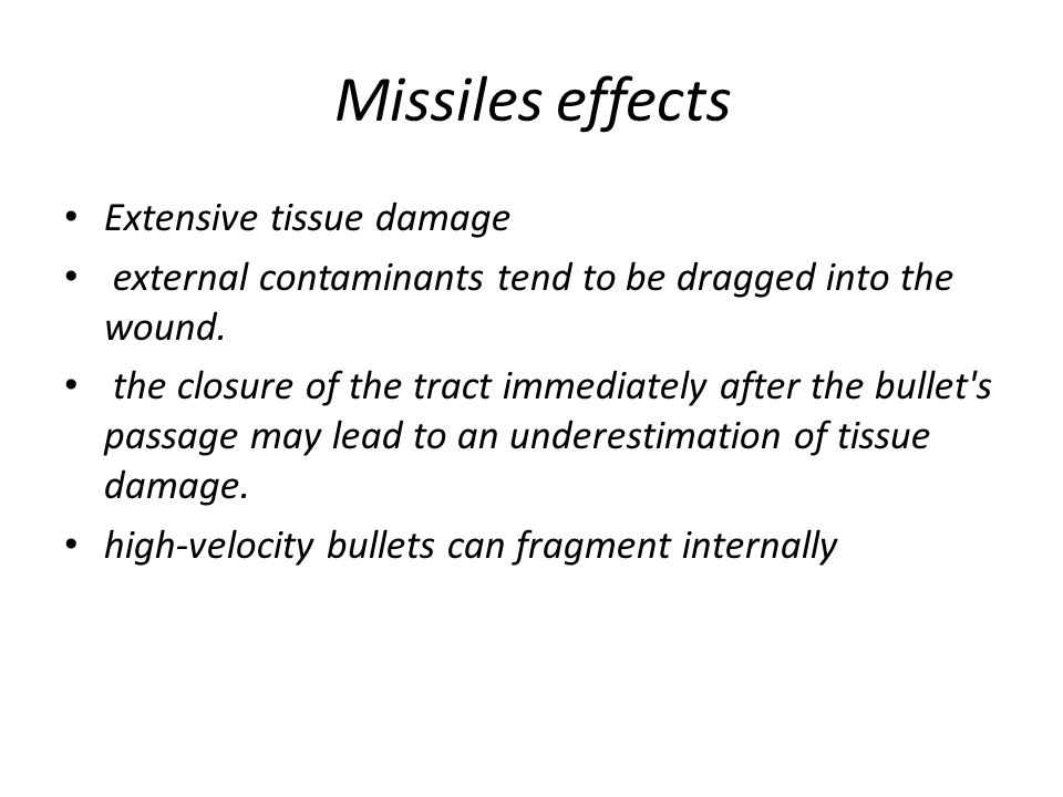 Missiles effects Extensive tissue damage