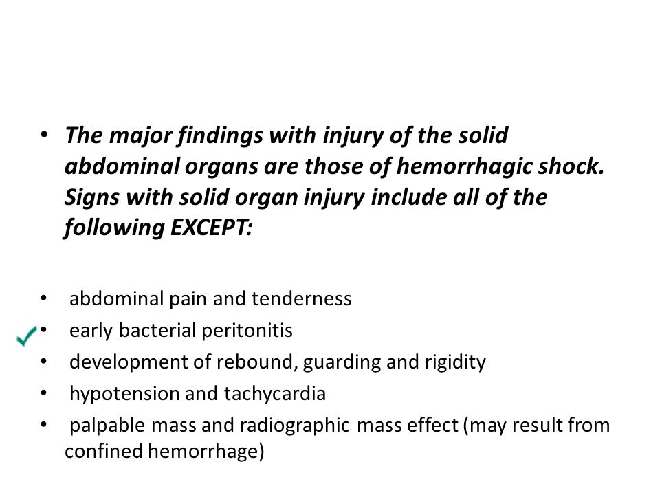 The major findings with injury of the solid abdominal organs are those of hemorrhagic shock. Signs with solid organ injury include all of the following EXCEPT: