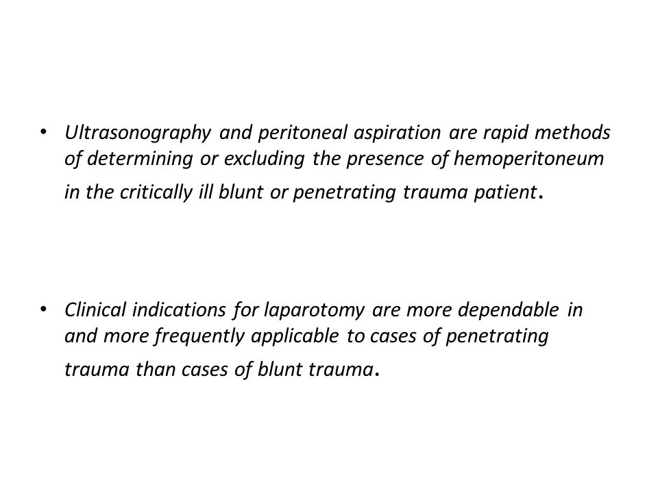 Ultrasonography and peritoneal aspiration are rapid methods of determining or excluding the presence of hemoperitoneum in the critically ill blunt or penetrating trauma patient.
