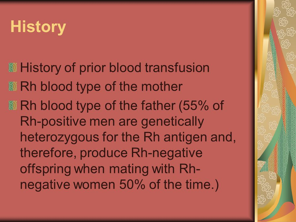 History History of prior blood transfusion Rh blood type of the mother