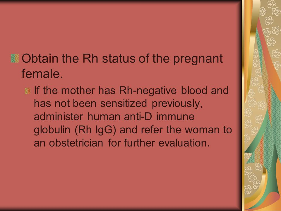 Obtain the Rh status of the pregnant female.