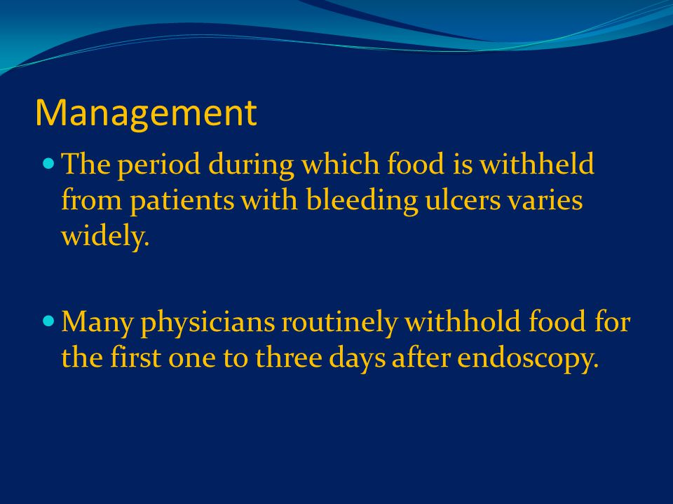 Management The period during which food is withheld from patients with bleeding ulcers varies widely.