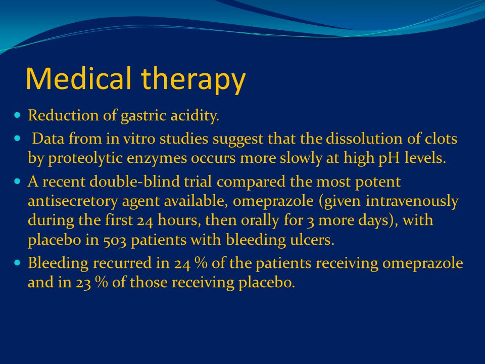 Medical therapy Reduction of gastric acidity.
