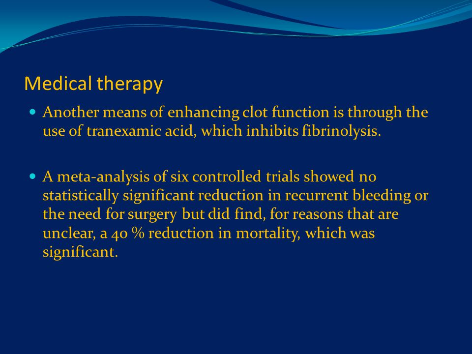 Medical therapy Another means of enhancing clot function is through the use of tranexamic acid, which inhibits fibrinolysis.
