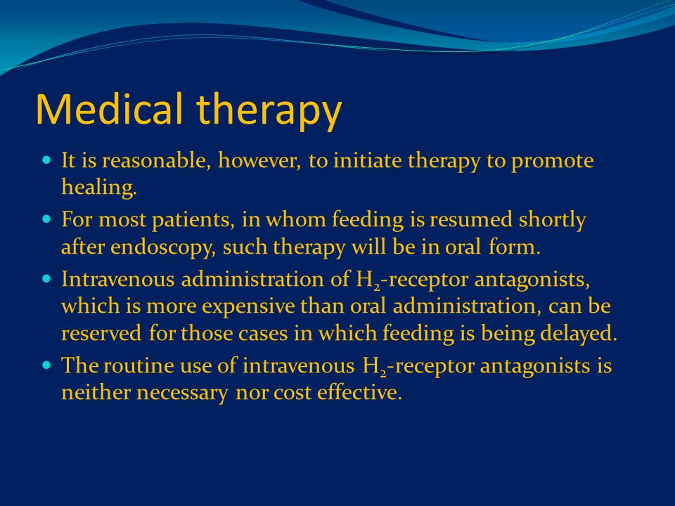 Medical therapy It is reasonable, however, to initiate therapy to promote healing.