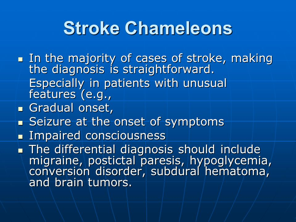 Stroke Chameleons In the majority of cases of stroke, making the diagnosis is straightforward. Especially in patients with unusual features (e.g.,