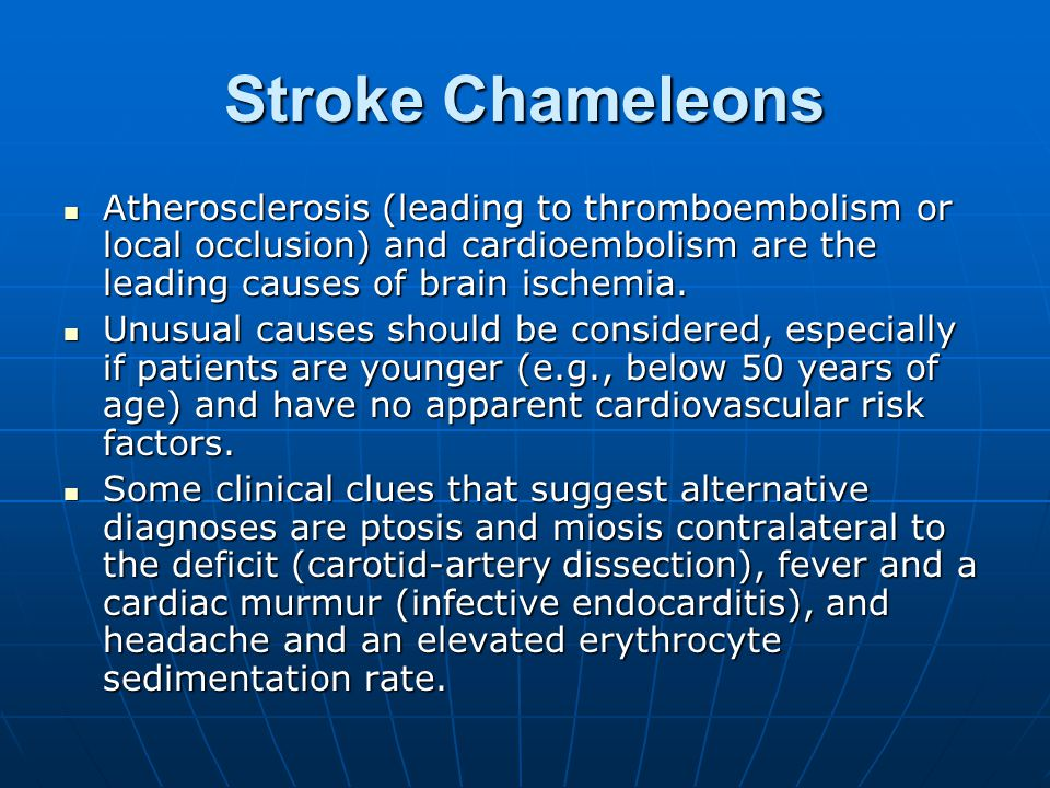 Stroke Chameleons Atherosclerosis (leading to thromboembolism or local occlusion) and cardioembolism are the leading causes of brain ischemia.