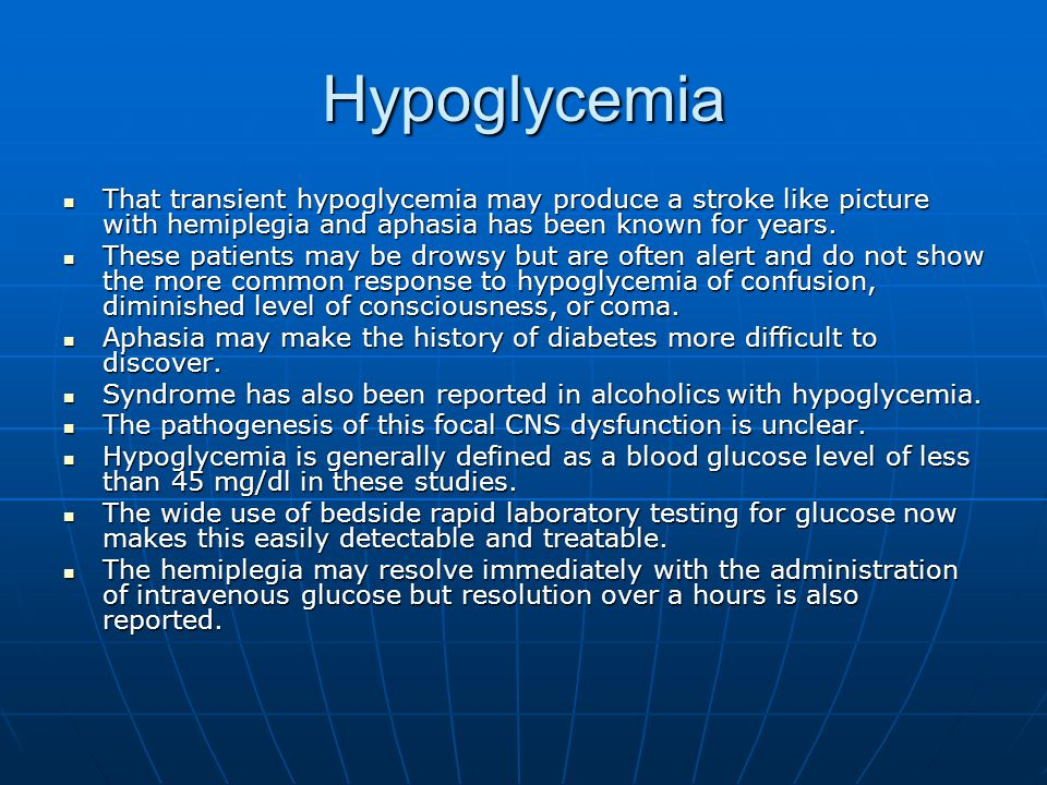 Hypoglycemia That transient hypoglycemia may produce a stroke like picture with hemiplegia and aphasia has been known for years.